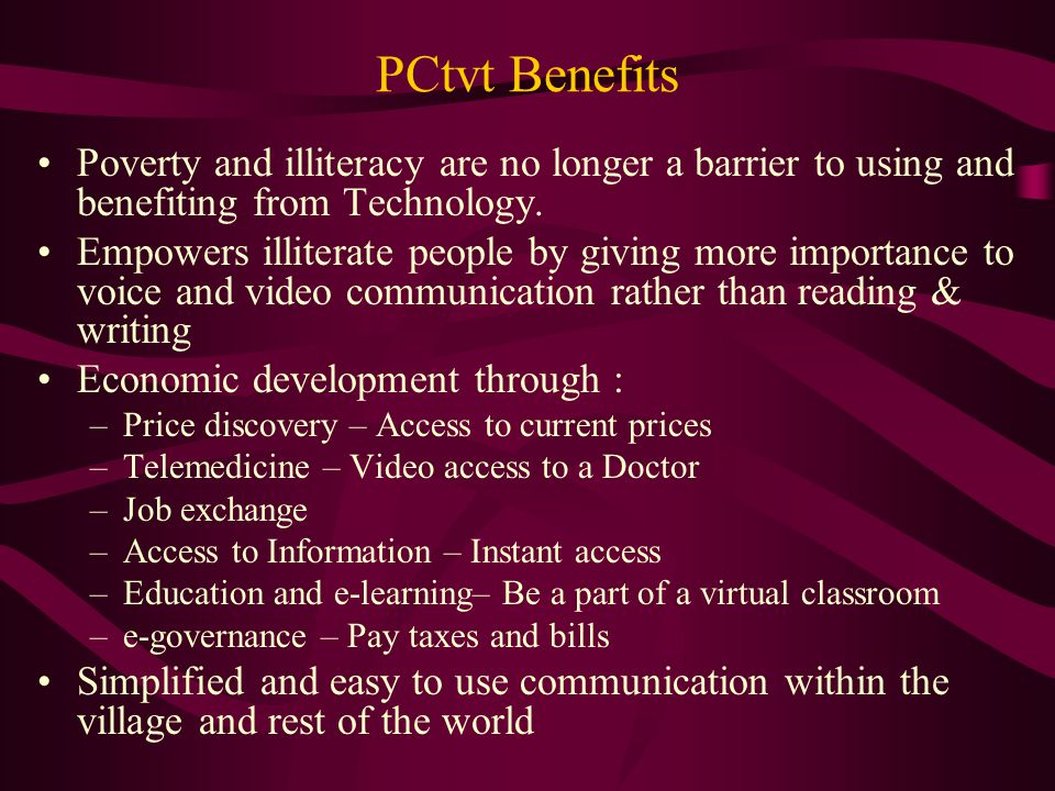 PCtvt Benefits Poverty and illiteracy are no longer a barrier to using and benefiting from Technology.