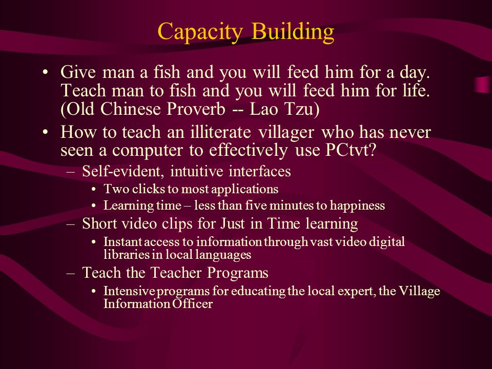 Capacity Building Give man a fish and you will feed him for a day.