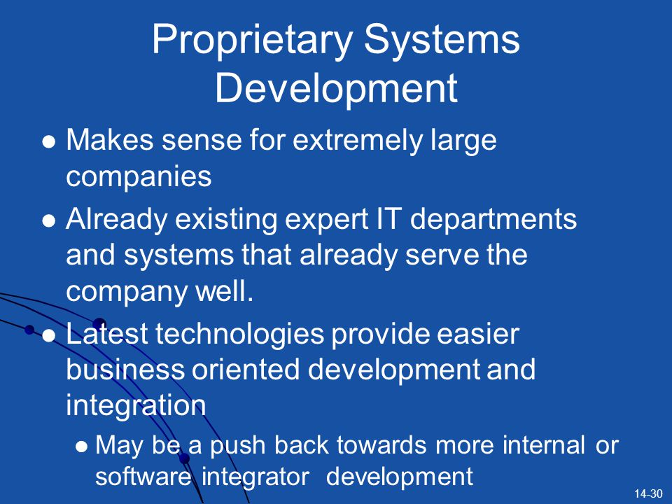 14-30 Proprietary Systems Development Makes sense for extremely large companies Already existing expert IT departments and systems that already serve the company well.