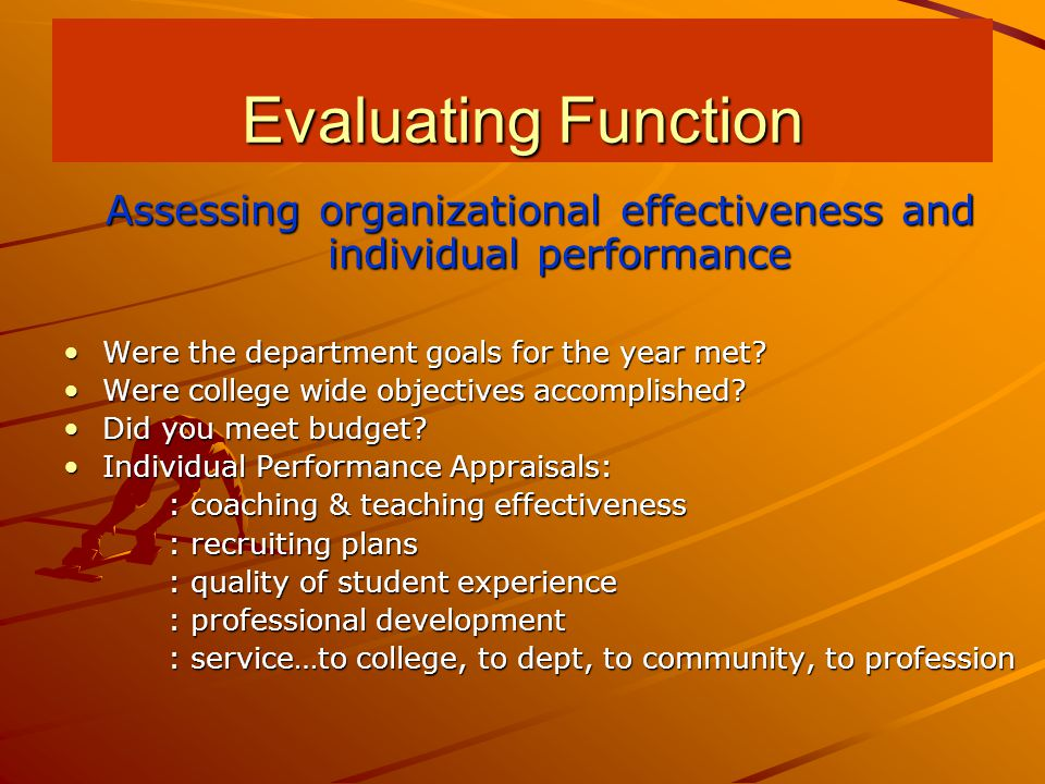 Evaluating Function Assessing organizational effectiveness and individual performance Were the department goals for the year met Were the department goals for the year met.