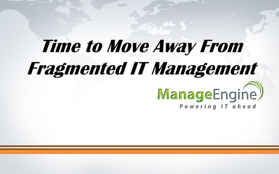 Click to edit Master title style Time to Move Away From Fragmented IT Management