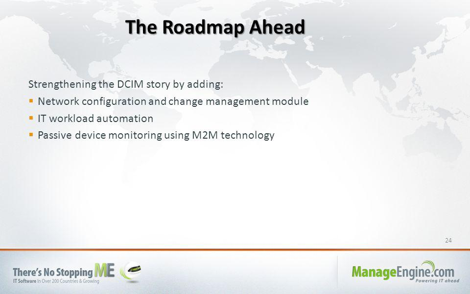 24 Strengthening the DCIM story by adding:  Network configuration and change management module  IT workload automation  Passive device monitoring using M2M technology The Roadmap Ahead