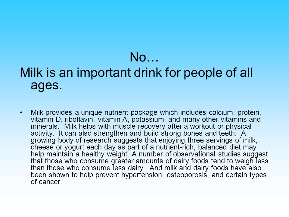 No… Milk is an important drink for people of all ages.