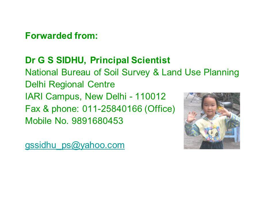 Forwarded from: Dr G S SIDHU, Principal Scientist National Bureau of Soil Survey & Land Use Planning Delhi Regional Centre IARI Campus, New Delhi - 11