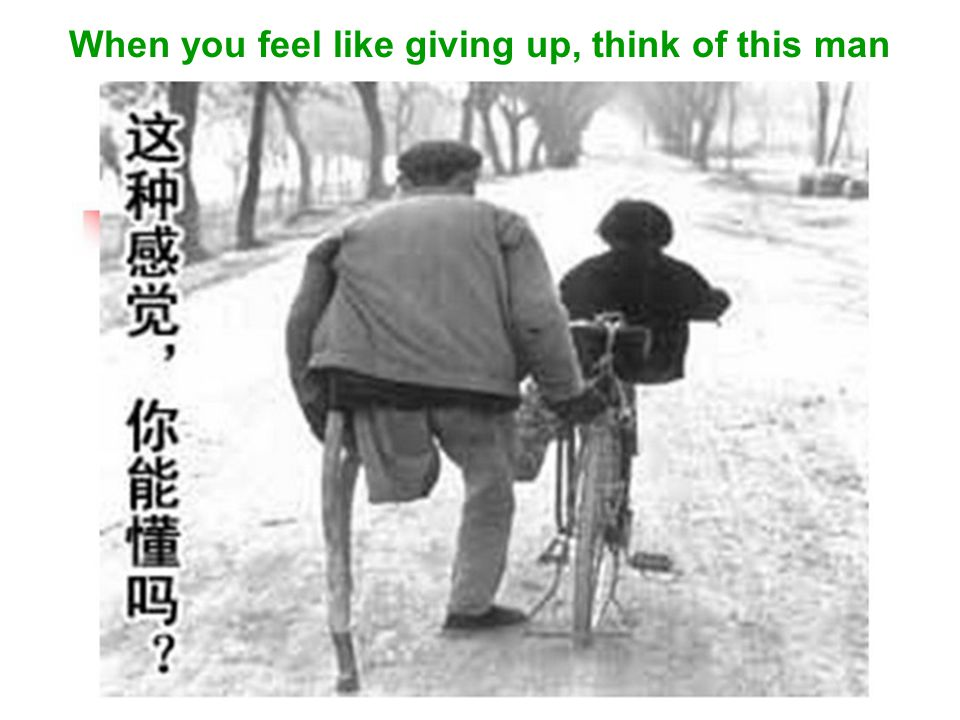 When you feel like giving up, think of this man