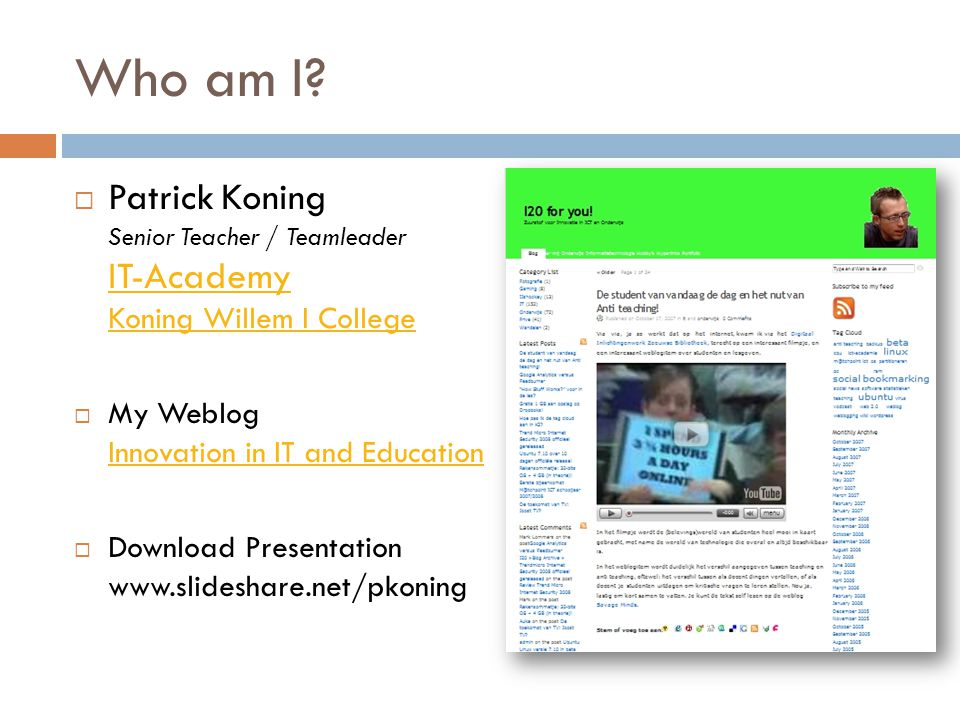 Who am I?  Patrick Koning Senior Teacher / Teamleader IT-Academy Koning Willem I College IT-Academy Koning Willem I College  My Weblog Innovation in