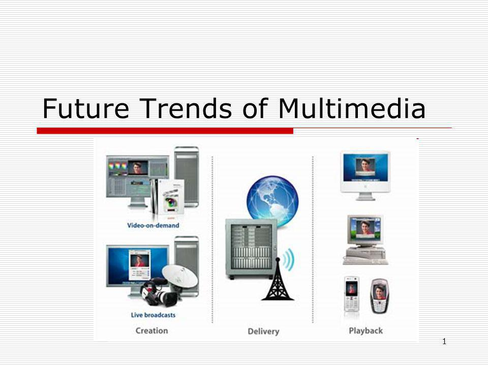 1 Future Trends of Multimedia