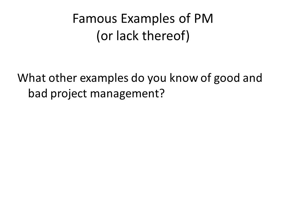 Famous Examples of PM (or lack thereof) What other examples do you know of good and bad project management?