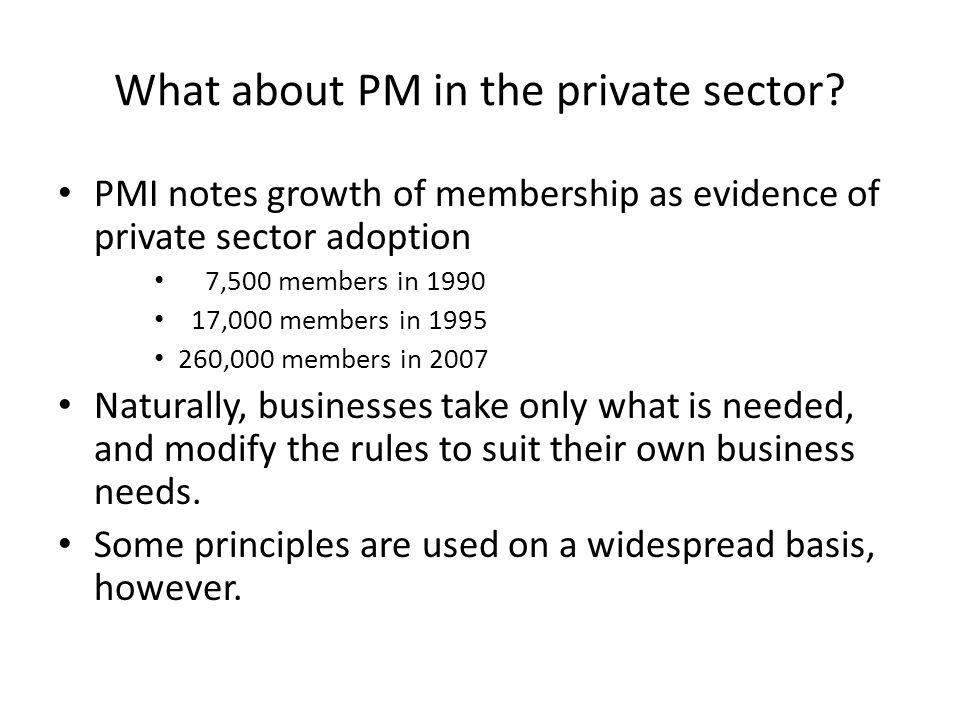 What about PM in the private sector? PMI notes growth of membership as evidence of private sector adoption 7,500 members in 1990 17,000 members in 199