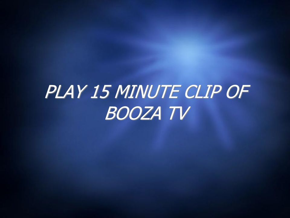PLAY 15 MINUTE CLIP OF BOOZA TV