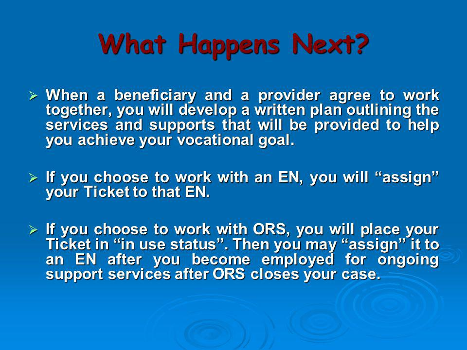What Happens Next?  When a beneficiary and a provider agree to work together, you will develop a written plan outlining the services and supports tha