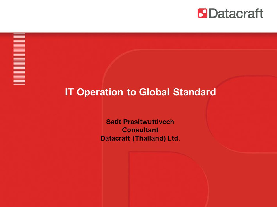 IT Operation to Global Standard Satit Prasitwuttivech Consultant Datacraft (Thailand) Ltd.