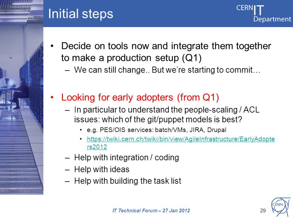 Initial steps Decide on tools now and integrate them together to make a production setup (Q1) –We can still change..