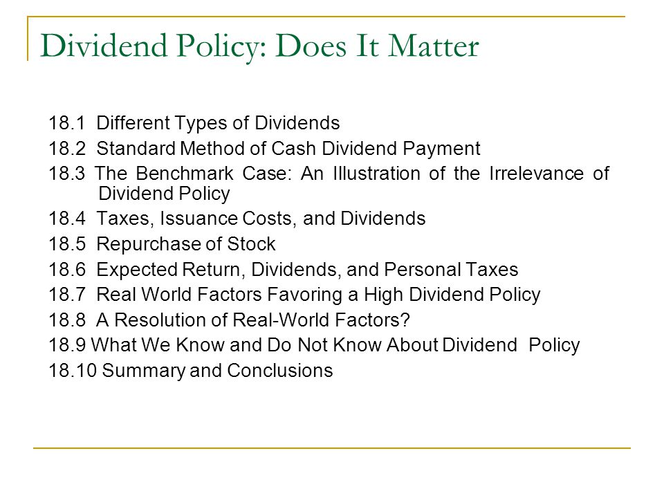 Dividend Policy: Does It Matter 18.1 Different Types of Dividends 18.2 Standard Method of Cash Dividend Payment 18.3 The Benchmark Case: An Illustrati