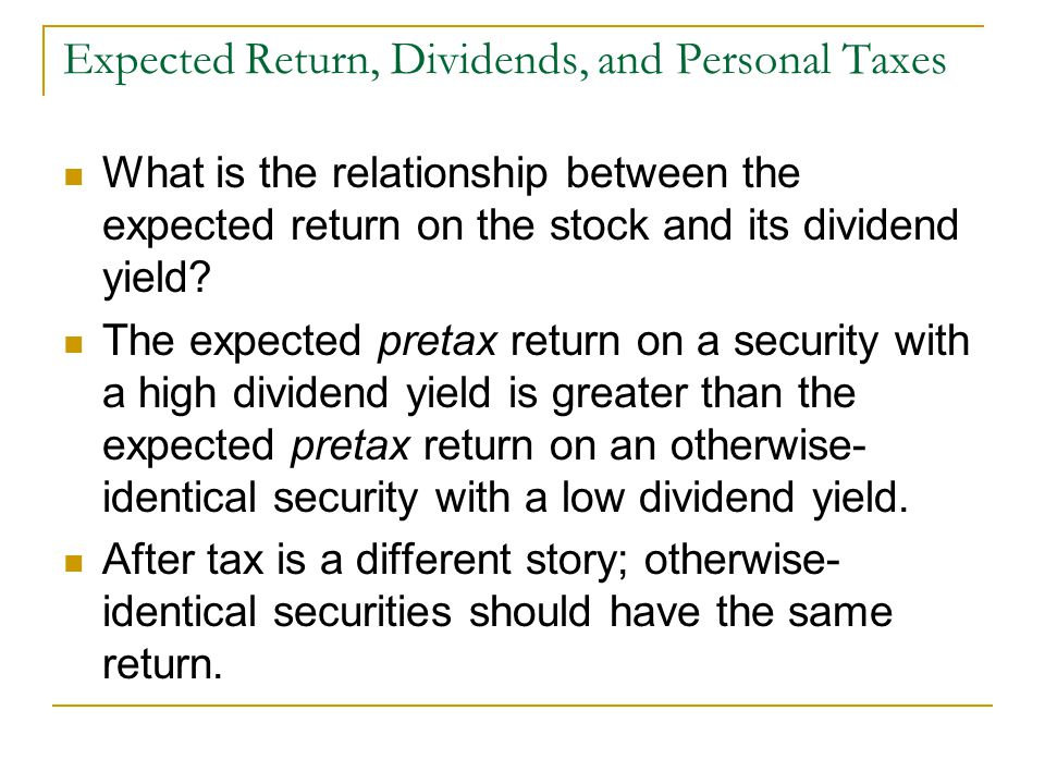 Expected Return, Dividends, and Personal Taxes What is the relationship between the expected return on the stock and its dividend yield? The expected