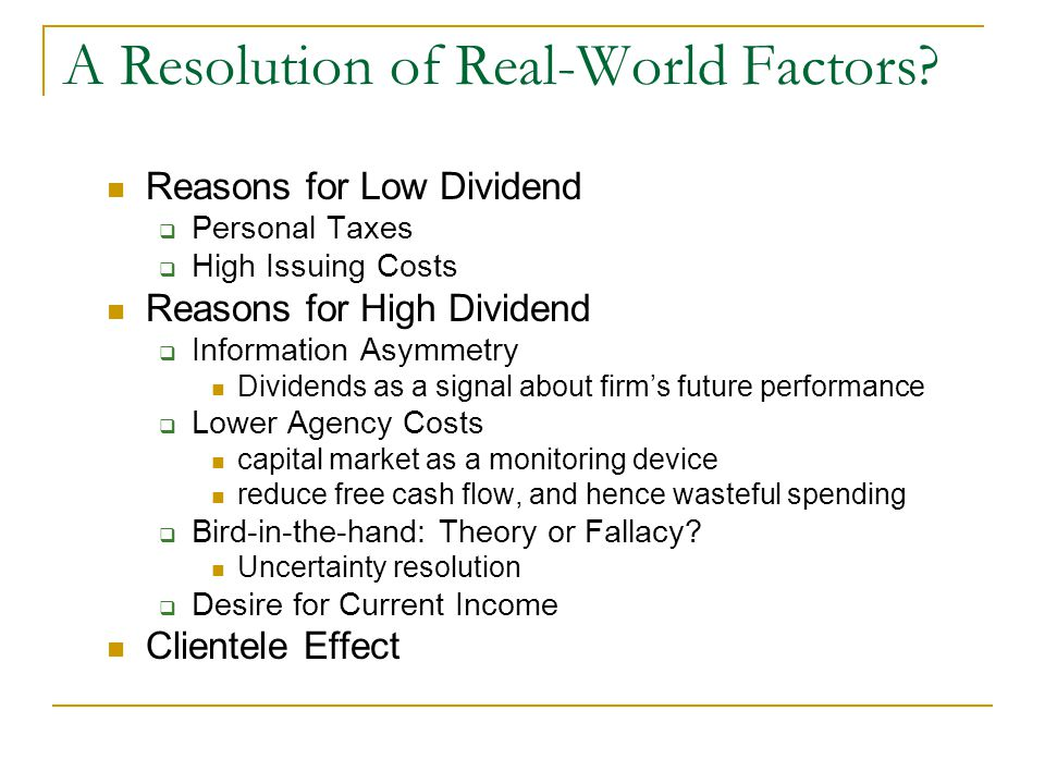 A Resolution of Real-World Factors? Reasons for Low Dividend  Personal Taxes  High Issuing Costs Reasons for High Dividend  Information Asymmetry D
