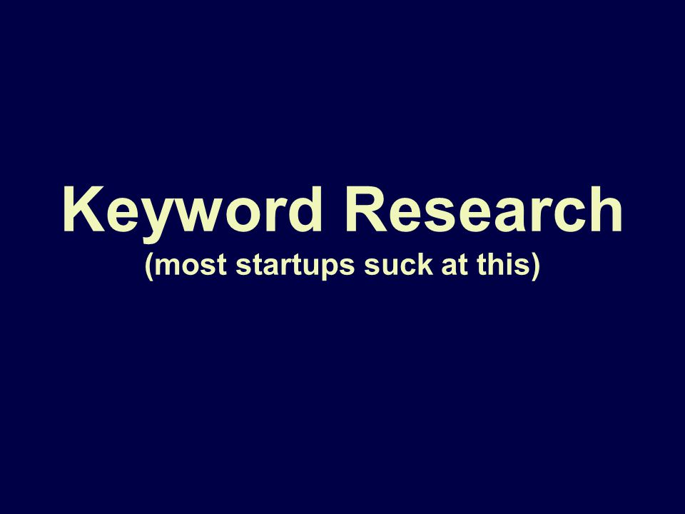 Keyword Research (most startups suck at this)
