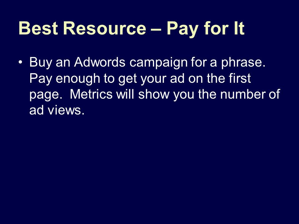 Best Resource – Pay for It Buy an Adwords campaign for a phrase. Pay enough to get your ad on the first page. Metrics will show you the number of ad v