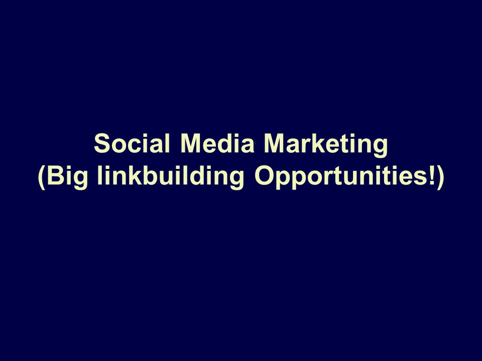 Social Media Marketing (Big linkbuilding Opportunities!)