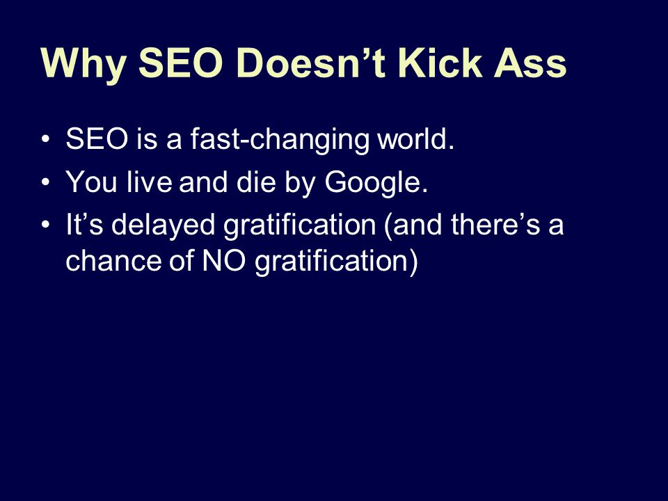 Why SEO Doesn't Kick Ass SEO is a fast-changing world.