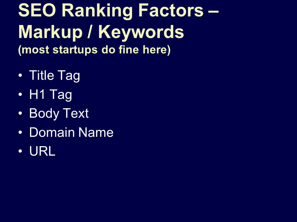 SEO Ranking Factors – Markup / Keywords (most startups do fine here) Title Tag H1 Tag Body Text Domain Name URL