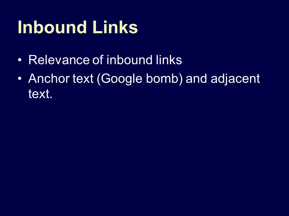 Inbound Links Relevance of inbound links Anchor text (Google bomb) and adjacent text.