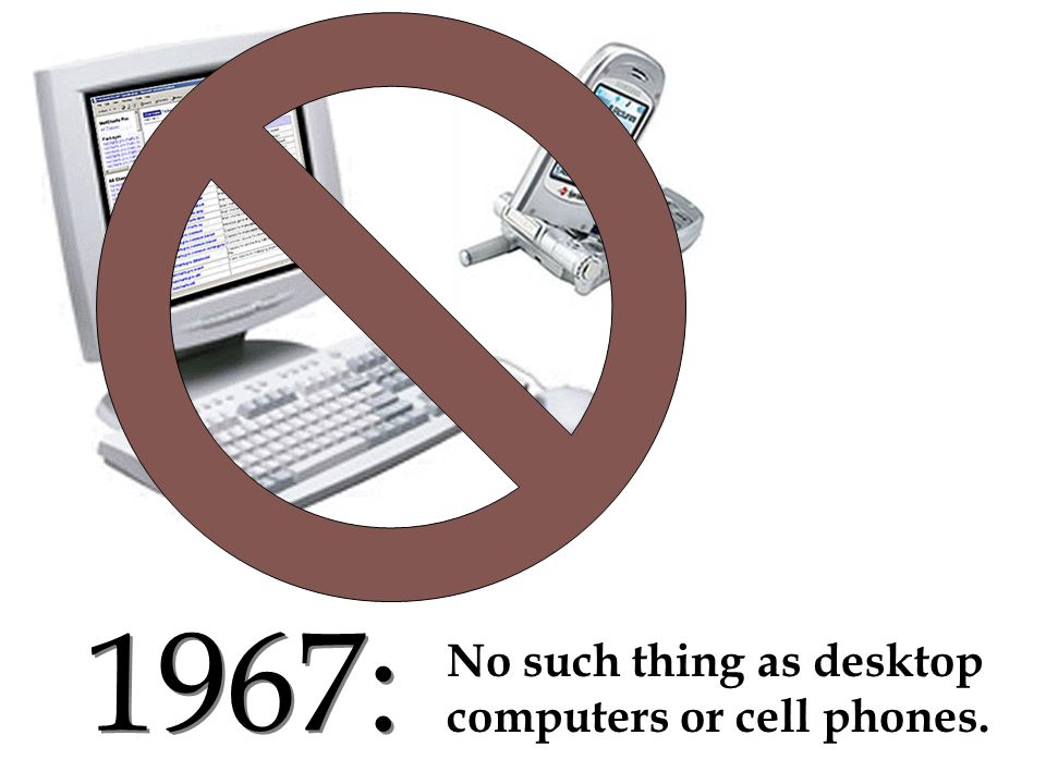 1967: No such thing as desktop computers or cell phones.