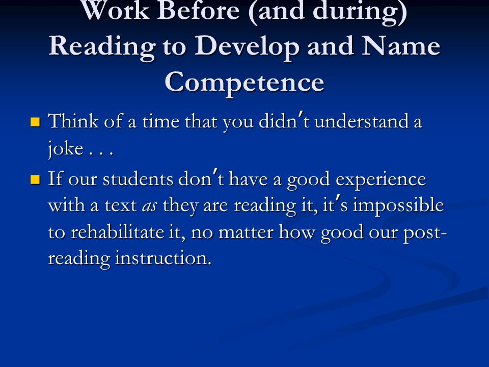 Work Before (and during) Reading to Develop and Name Competence Think of a time that you didn't understand a joke...