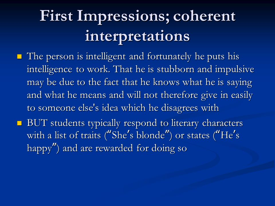 First Impressions; coherent interpretations The person is intelligent and fortunately he puts his intelligence to work.