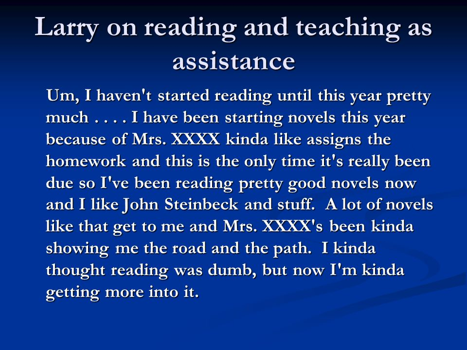 Larry on reading and teaching as assistance Um, I haven t started reading until this year pretty much....