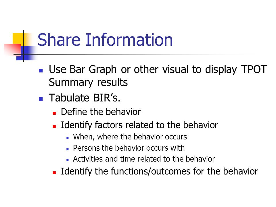 Share Information Use Bar Graph or other visual to display TPOT Summary results Tabulate BIR's.