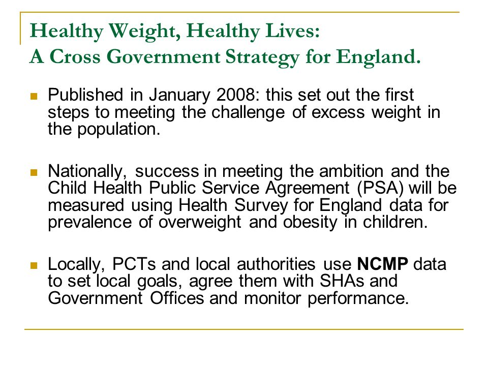 Healthy Weight, Healthy Lives: A Cross Government Strategy for England. Published in January 2008: this set out the first steps to meeting the challen