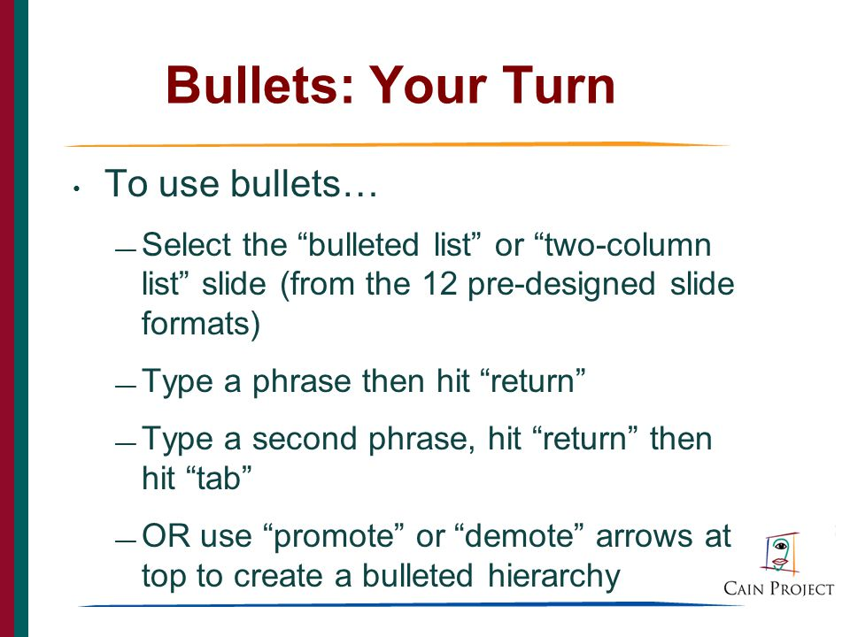 20 Use Bullets: Tips Bullets help audience skim the slide Bullets help audience see relationships between information points For example, this is Main Point 1, which leads to...