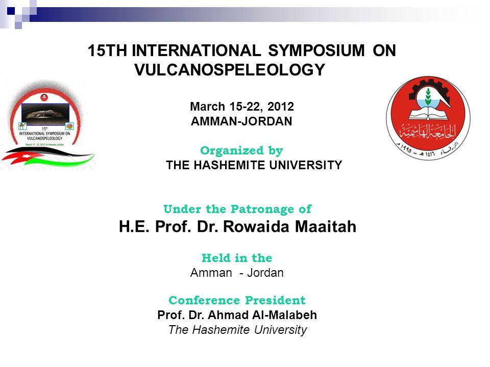 15TH INTERNATIONAL SYMPOSIUM ON VULCANOSPELEOLOGY March 15-22, 2012 AMMAN-JORDAN Organized by THE HASHEMITE UNIVERSITY Under the Patronage of H.E.
