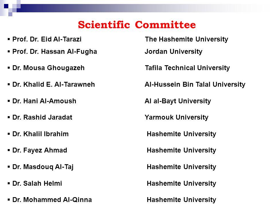 Scientific Committee  Prof. Dr. Eid Al-Tarazi The Hashemite University  Prof.
