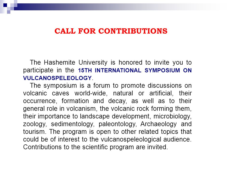 CALL FOR CONTRIBUTIONS The Hashemite University is honored to invite you to participate in the 15TH INTERNATIONAL SYMPOSIUM ON VULCANOSPELEOLOGY.