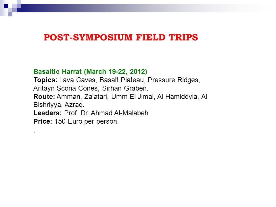 POST-SYMPOSIUM FIELD TRIPS Basaltic Harrat (March 19-22, 2012) Topics: Lava Caves, Basalt Plateau, Pressure Ridges, Aritayn Scoria Cones, Sirhan Graben.