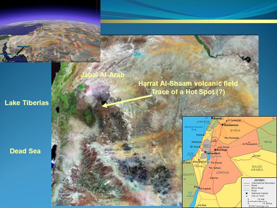 Lake Tiberias Harrat Al-Shaam volcanic field Trace of a Hot Spot ( ) Dead Sea Jabal Al-Arab