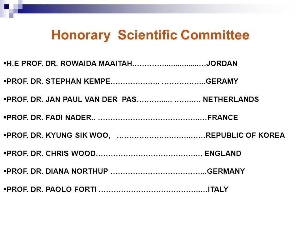 Honorary Scientific Committee  H.E PROF. DR. ROWAIDA MAAITAH.…………................…JORDAN  PROF.
