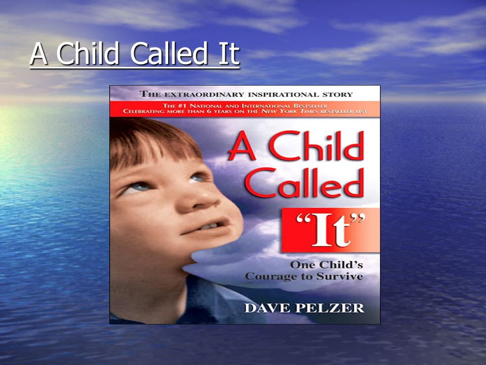 Dave Pelzer –Born in Daly City, California –Endured 12 years of child abuse by his mother –Later joined the Air Force