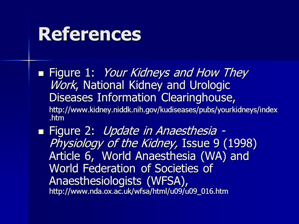 References Figure 1: Your Kidneys and How They Work, National Kidney and Urologic Diseases Information Clearinghouse, Figure 1: Your Kidneys and How T