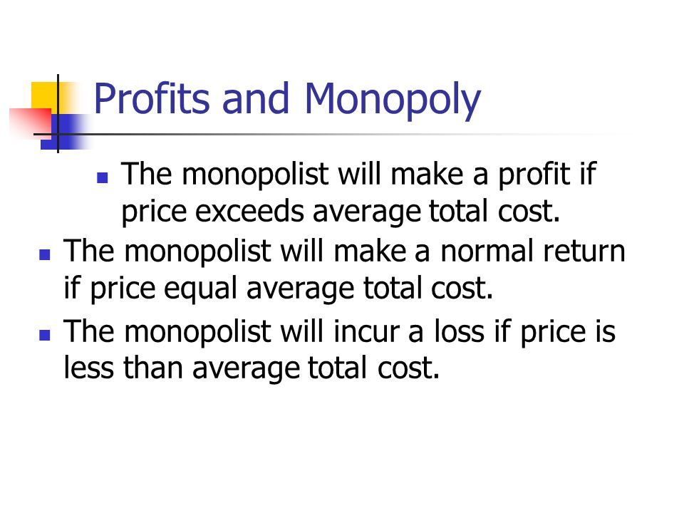 Profits and Monopoly The monopolist will make a profit if price exceeds average total cost.