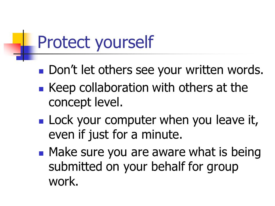 Protect yourself Don't let others see your written words.