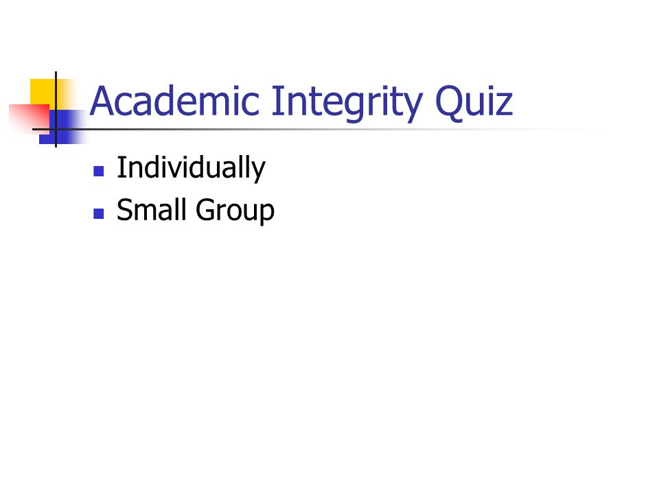 Academic Integrity Quiz Individually Small Group