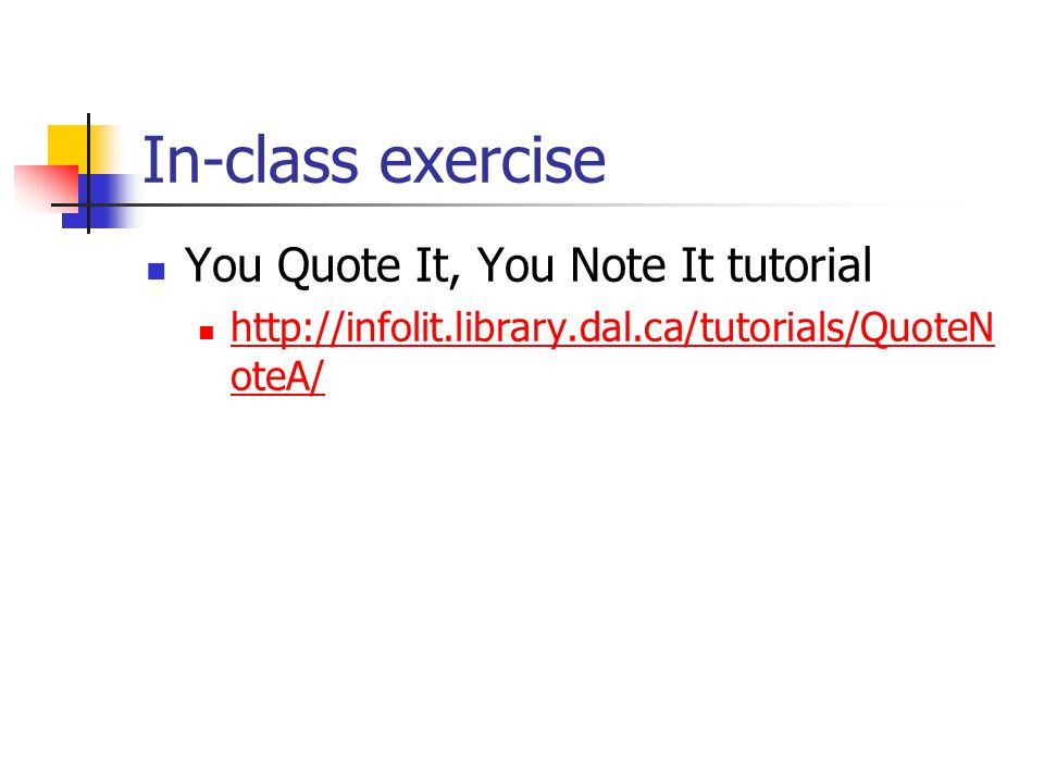 In-class exercise You Quote It, You Note It tutorial http://infolit.library.dal.ca/tutorials/QuoteN oteA/ http://infolit.library.dal.ca/tutorials/QuoteN oteA/