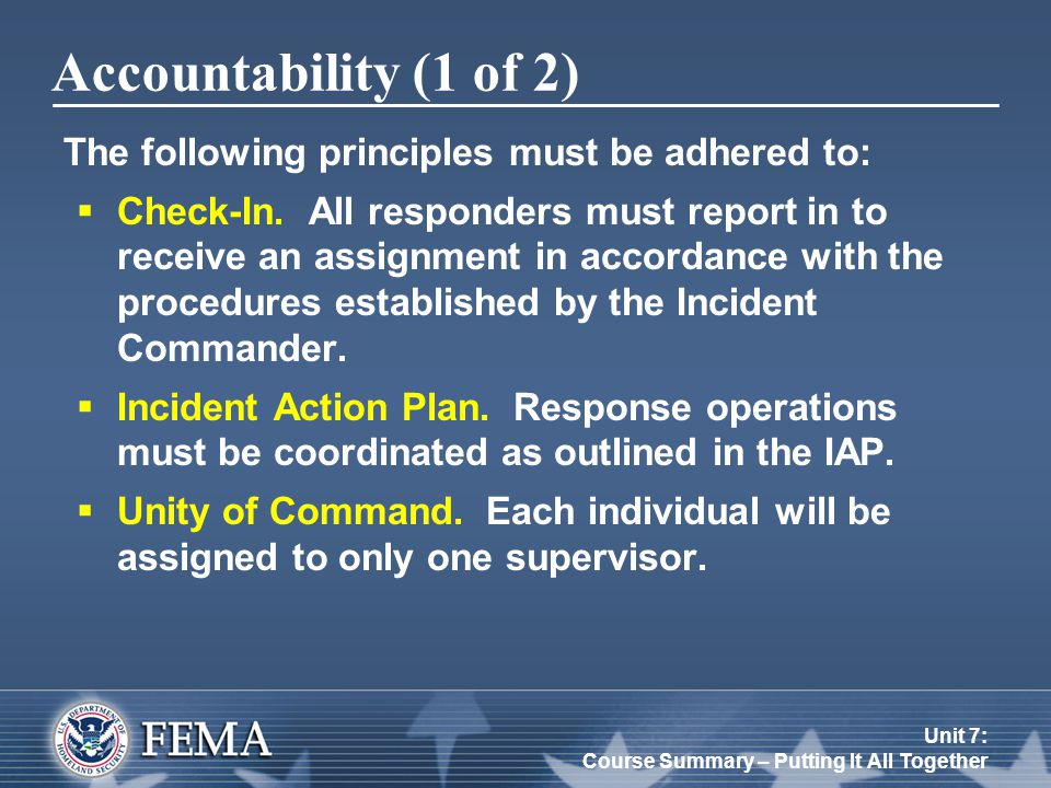 Unit 7: Course Summary – Putting It All Together The following principles must be adhered to:  Check-In. All responders must report in to receive an