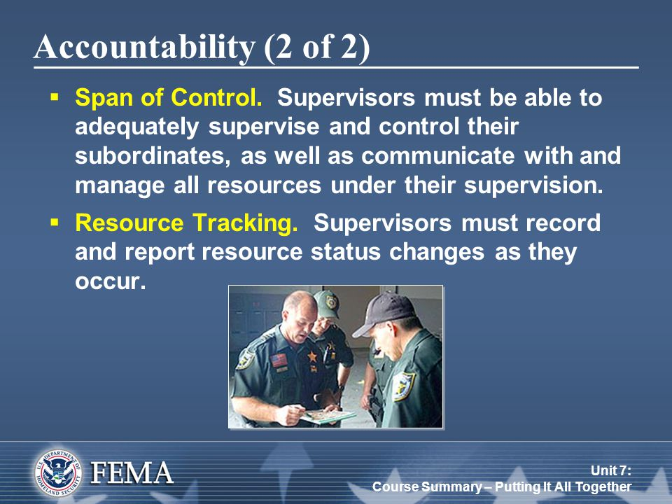 Unit 7: Course Summary – Putting It All Together Accountability (2 of 2)  Span of Control. Supervisors must be able to adequately supervise and contr