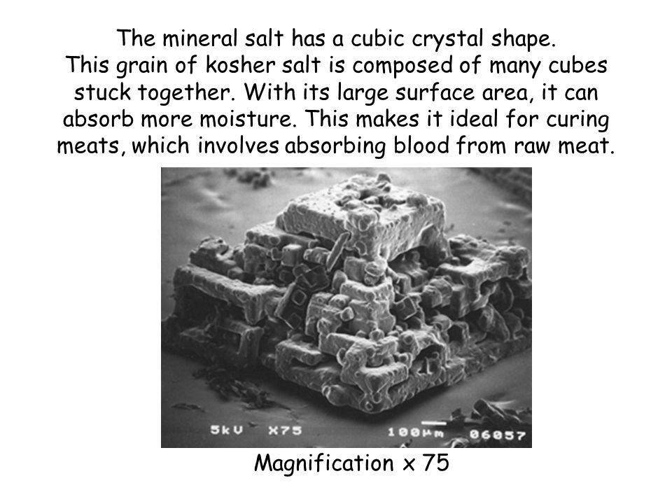 The mineral salt has a cubic crystal shape.