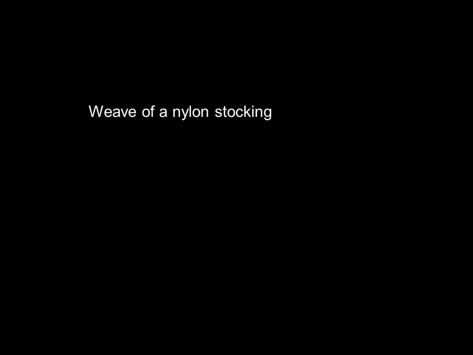 Weave of a nylon stocking