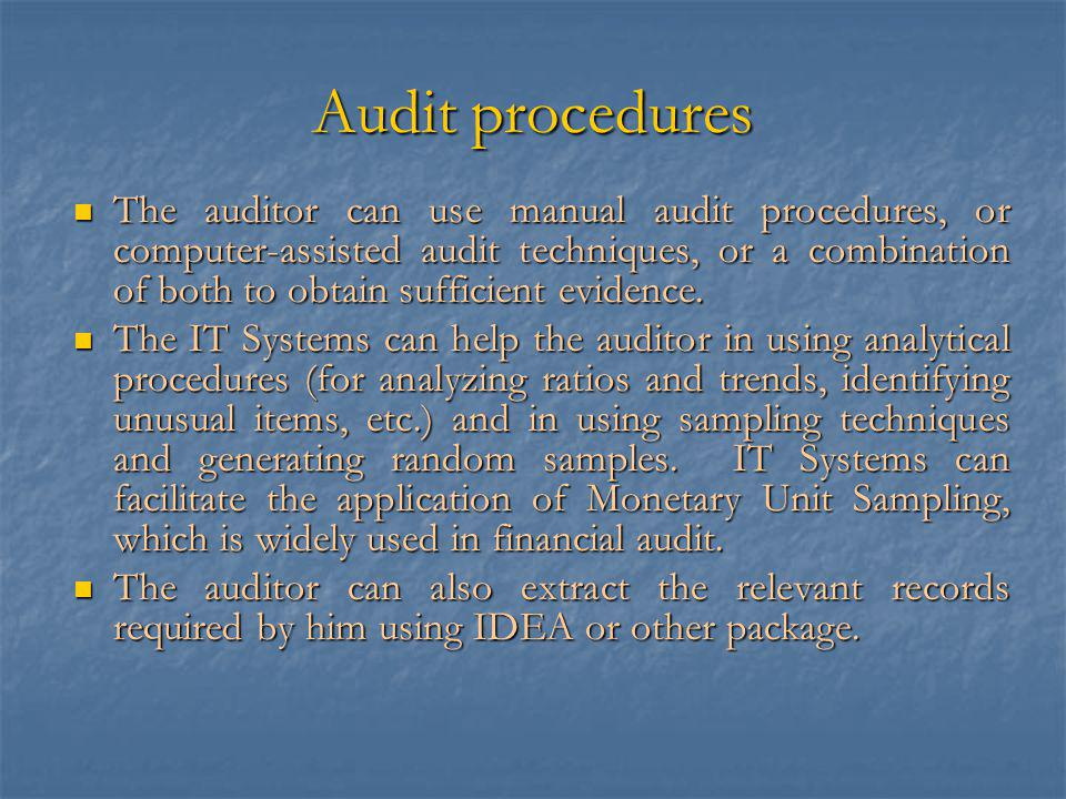 Audit procedures The auditor can use manual audit procedures, or computer-assisted audit techniques, or a combination of both to obtain sufficient evidence.